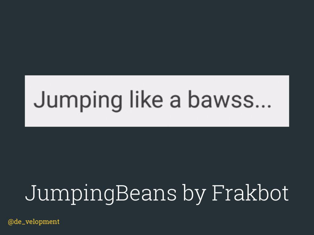JumpingBeans by Frakbot @de_velopment