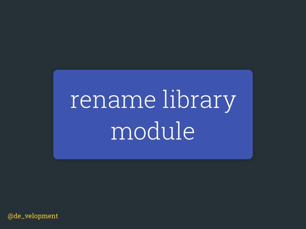 rename library module @de_velopment