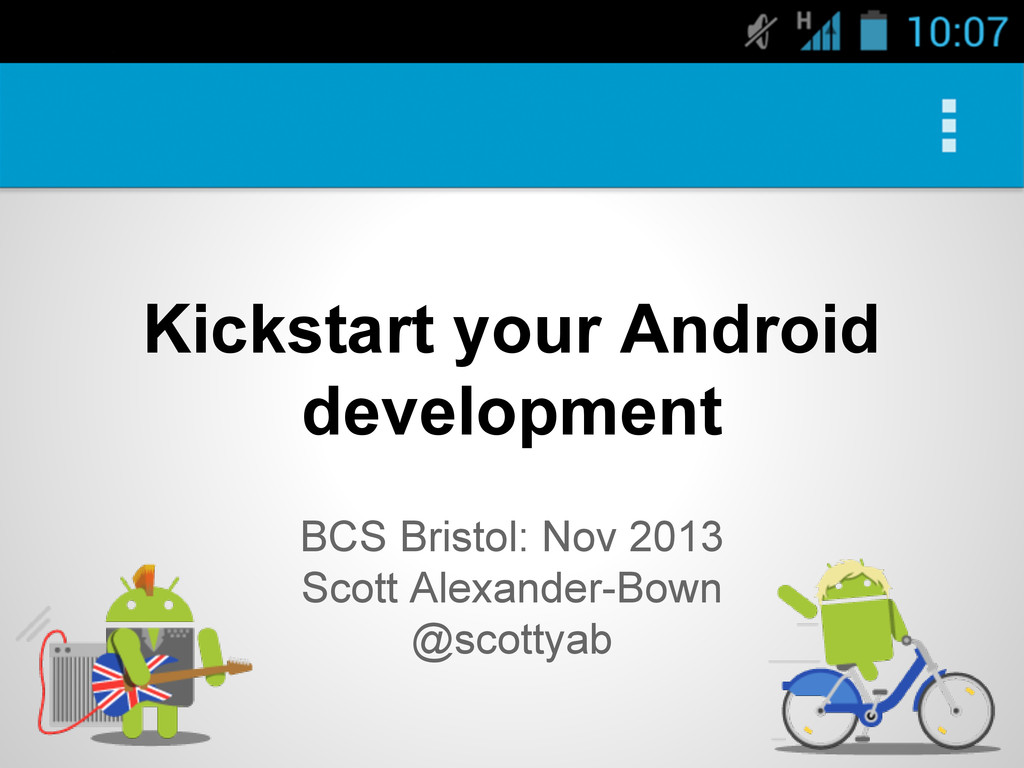 Kickstart your Android development BCS Bristol:...