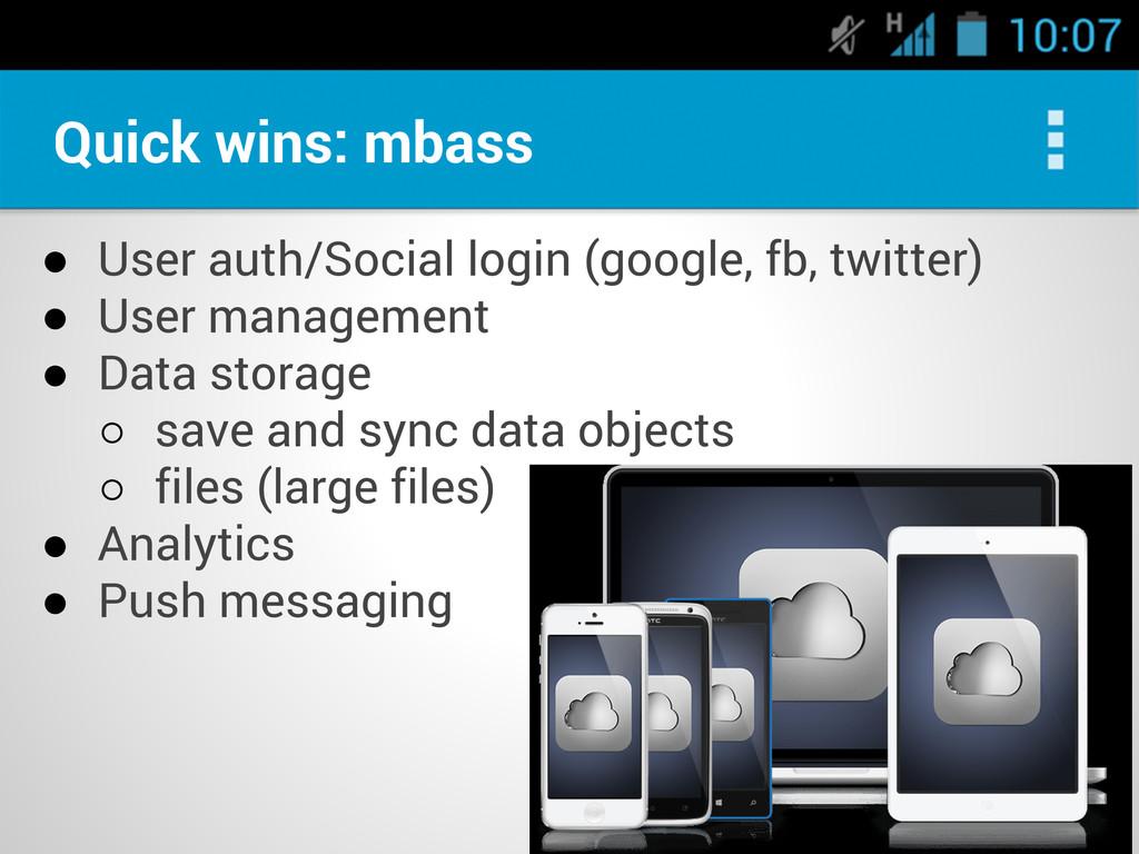 Quick wins: mbass ● User auth/Social login (goo...