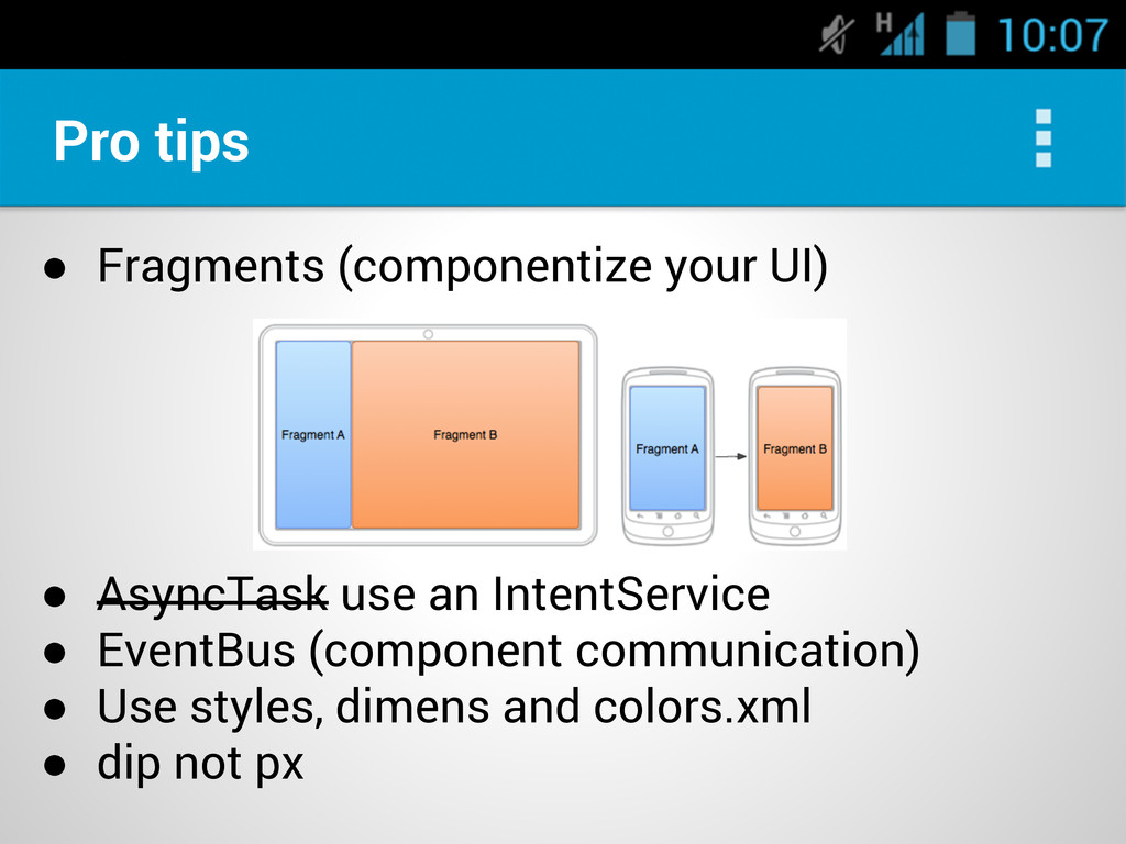 Pro tips ● Fragments (componentize your UI) ● A...