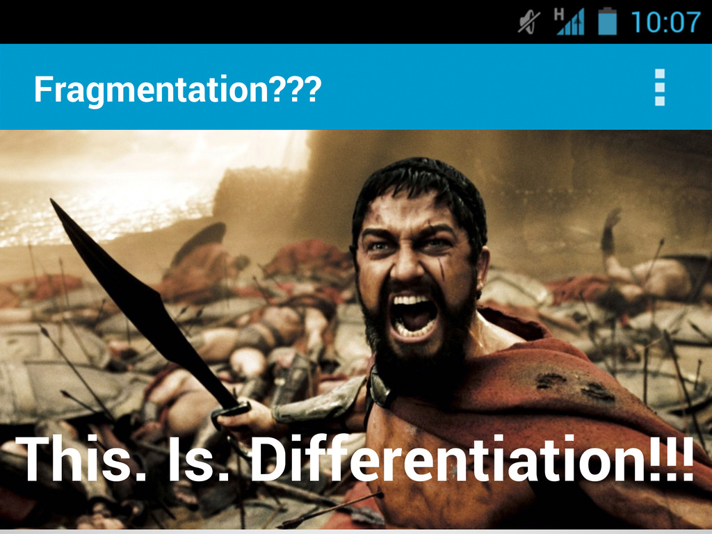 Fragmentation??? This. Is. Differentiation!!!