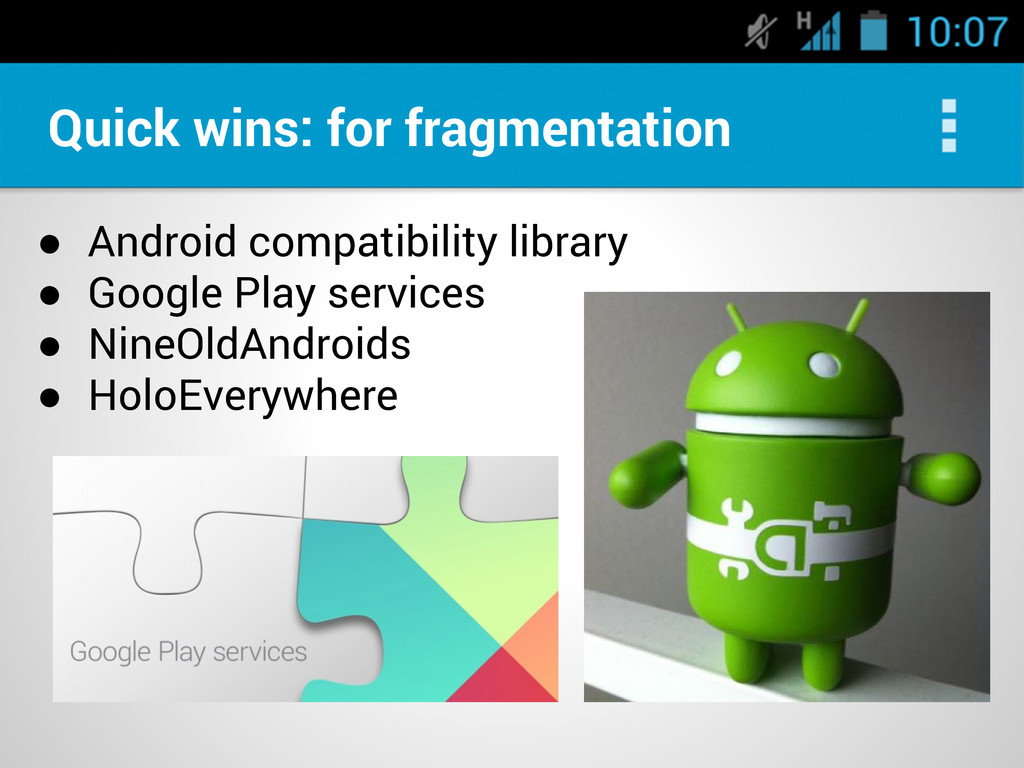 Quick wins: for fragmentation ● Android compati...