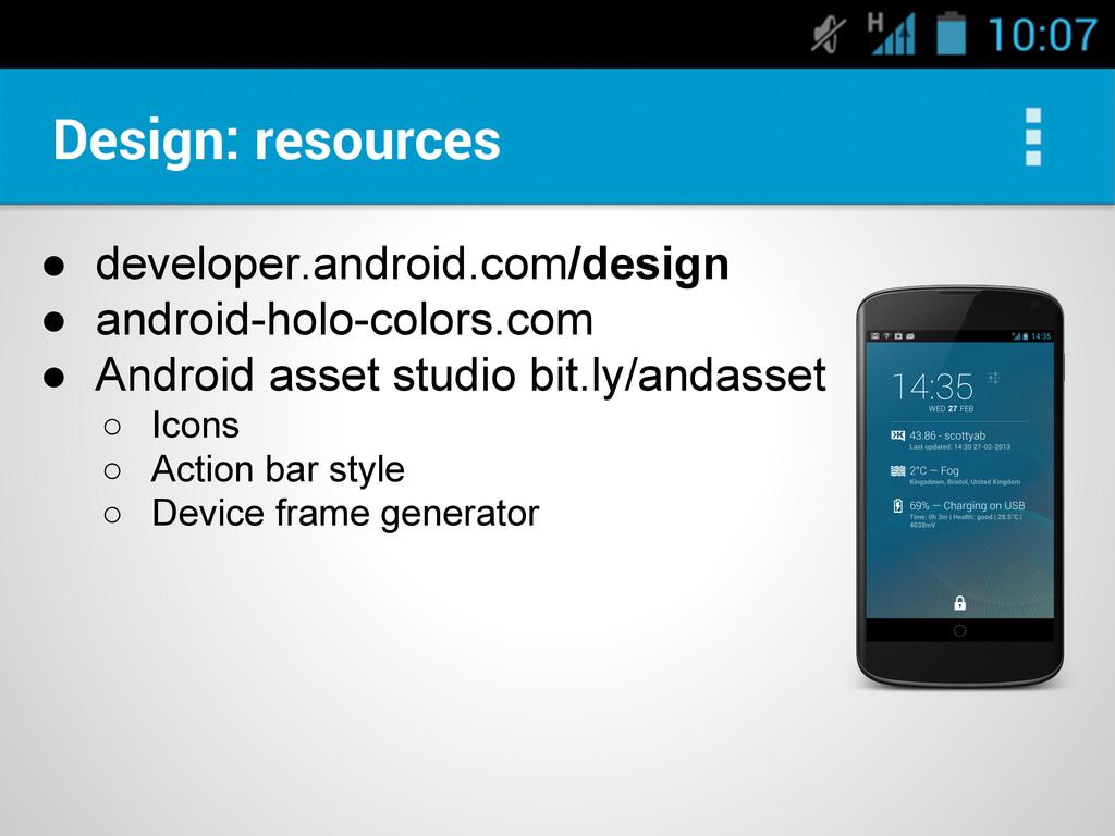 Design: resources ● developer.android.com/desig...