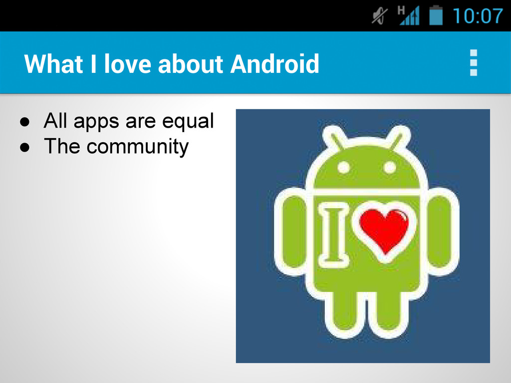 ● All apps are equal ● The community What I lov...