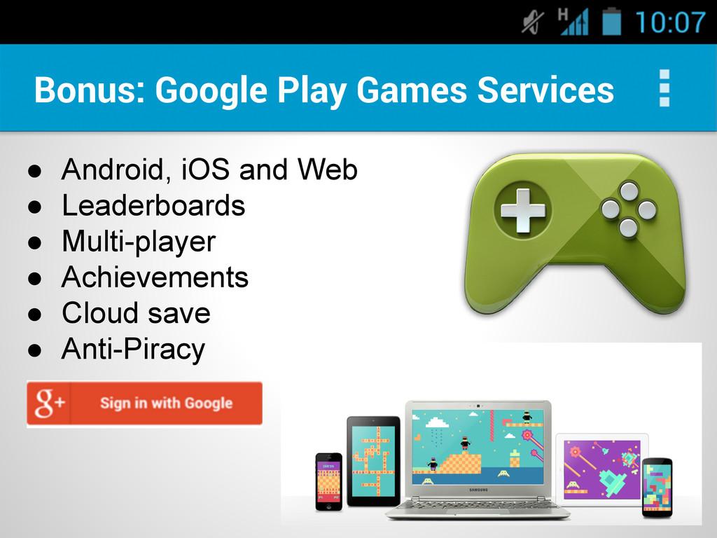 Bonus: Google Play Games Services ● Android, iO...