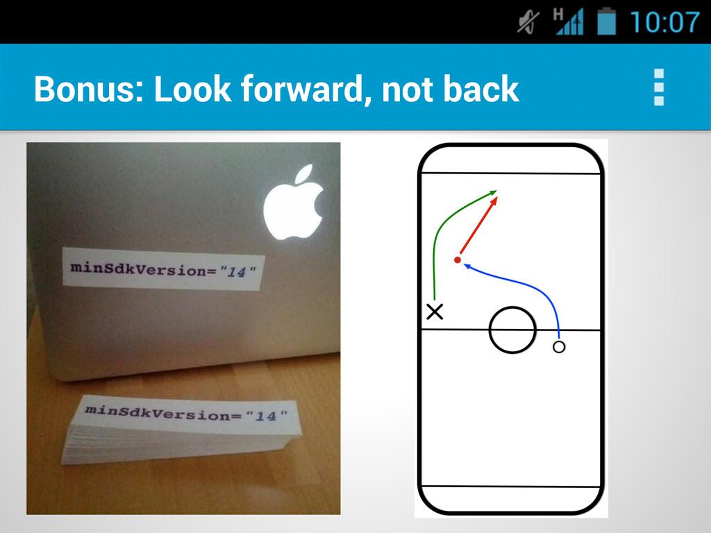 Bonus: Look forward, not back