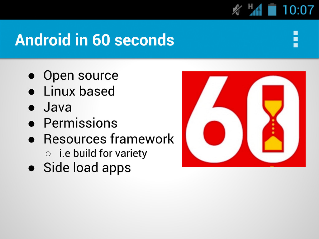 Android in 60 seconds ● Open source ● Linux bas...