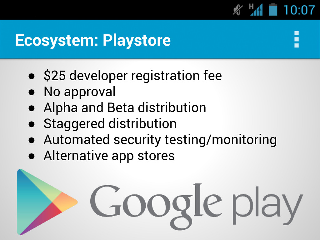 Ecosystem: Playstore ● $25 developer registrati...