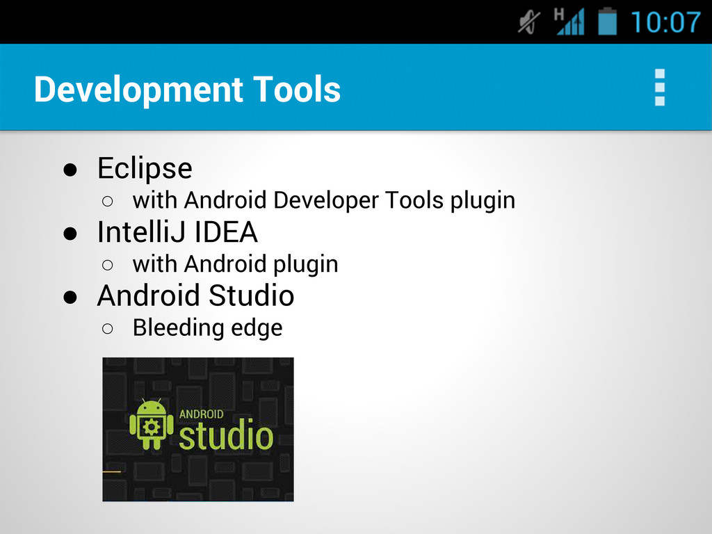 Development Tools ● Eclipse ○ with Android Deve...