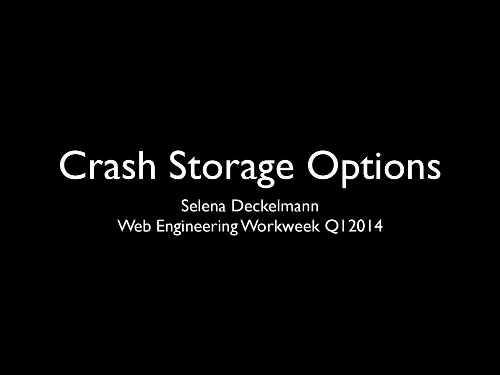 Crash Storage Options Selena Deckelmann Web Eng...