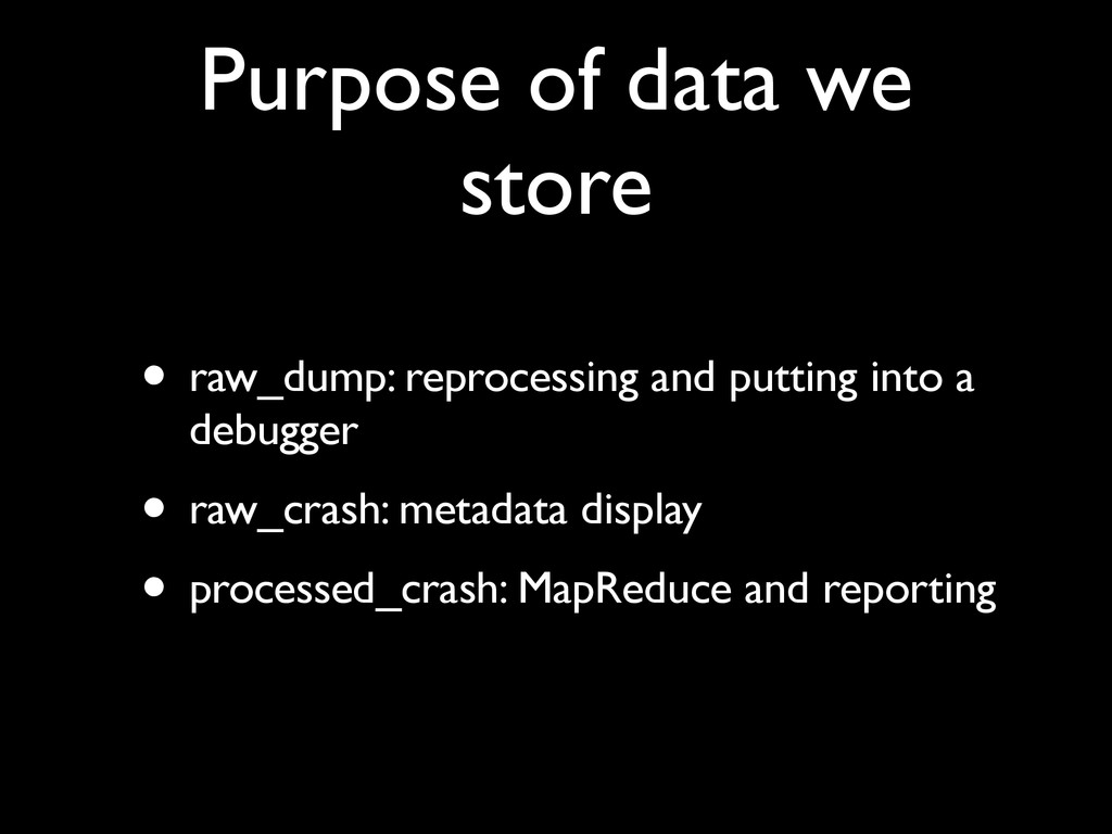 Purpose of data we store • raw_dump: reprocessi...