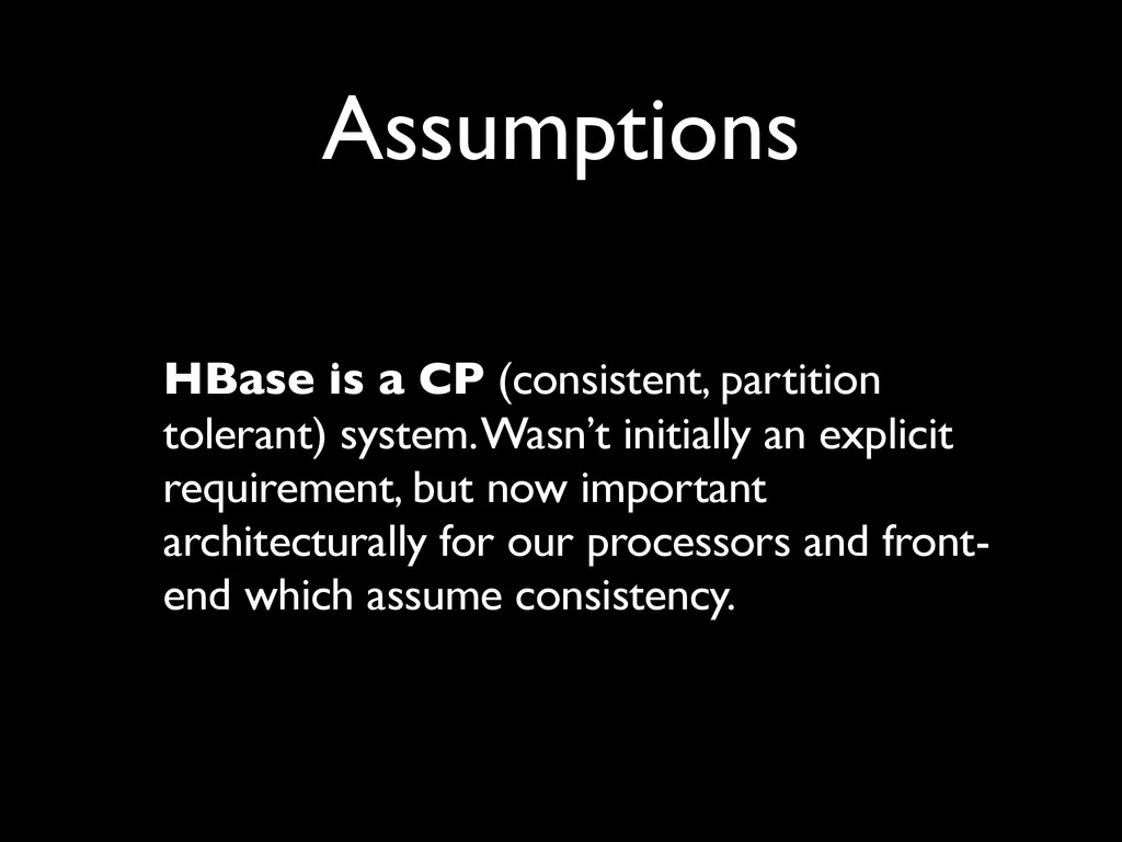 Assumptions HBase is a CP (consistent, partitio...