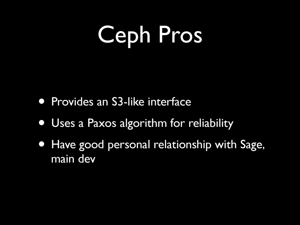 Ceph Pros • Provides an S3-like interface • Use...