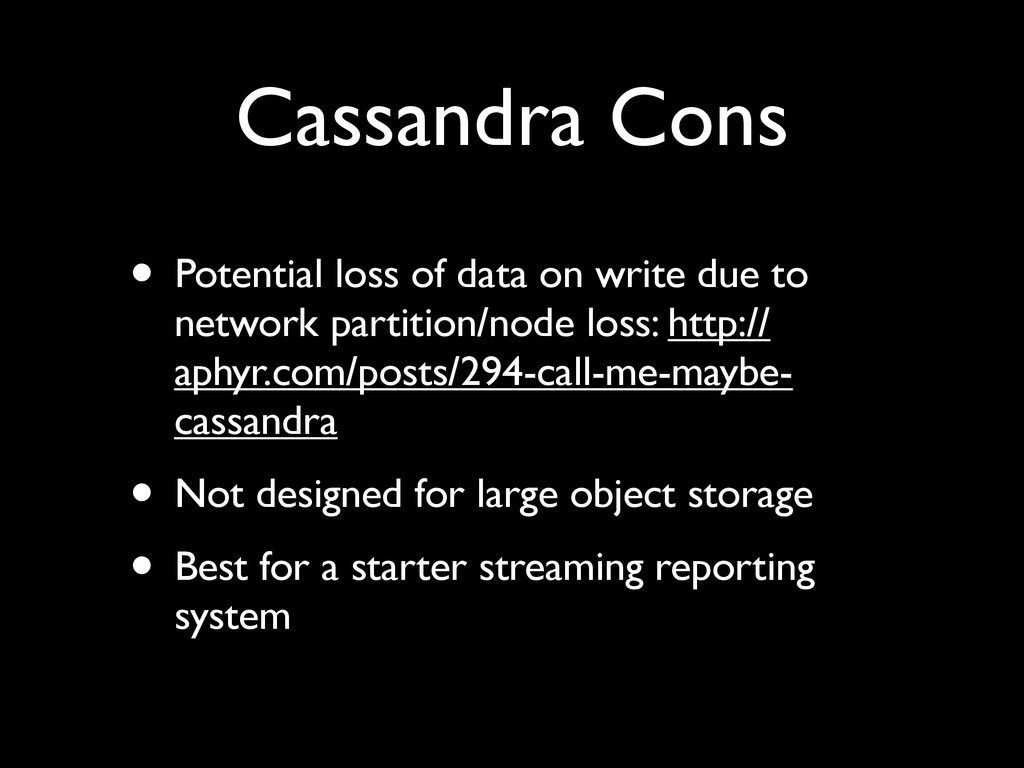 Cassandra Cons • Potential loss of data on writ...