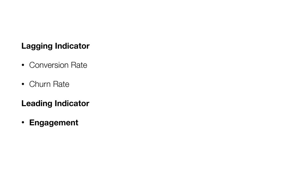 Lagging Indicator • Conversion Rate • Churn Rat...