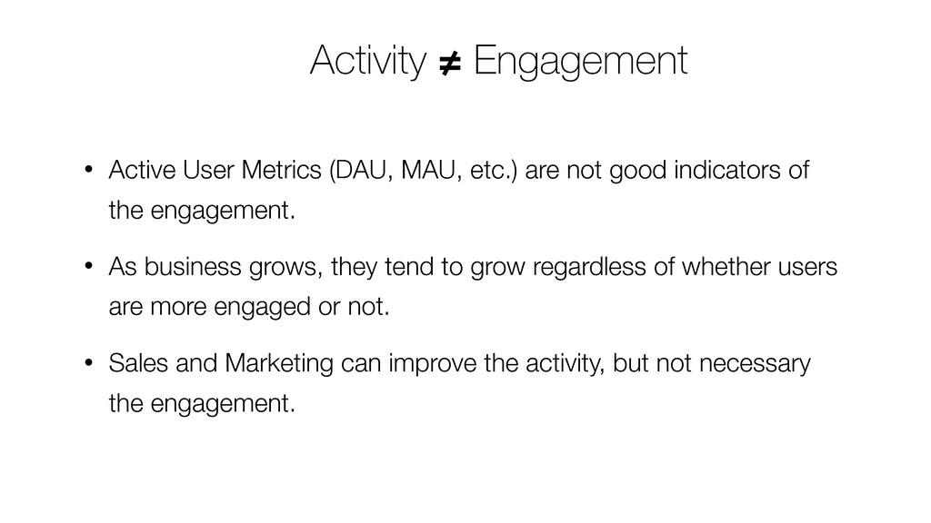 • Active User Metrics (DAU, MAU, etc.) are not ...