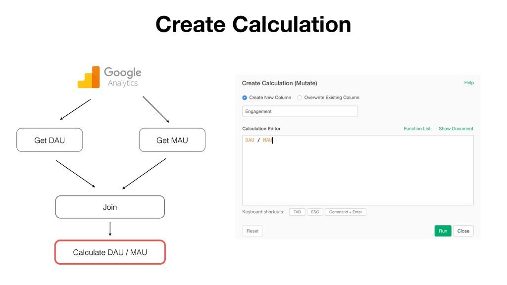 Create Calculation Get DAU Get MAU Calculate DA...
