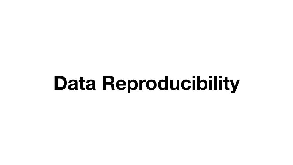 Data Reproducibility