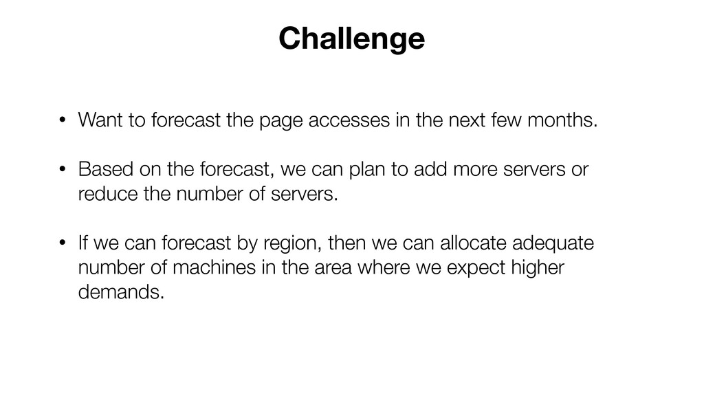 • Want to forecast the page accesses in the nex...