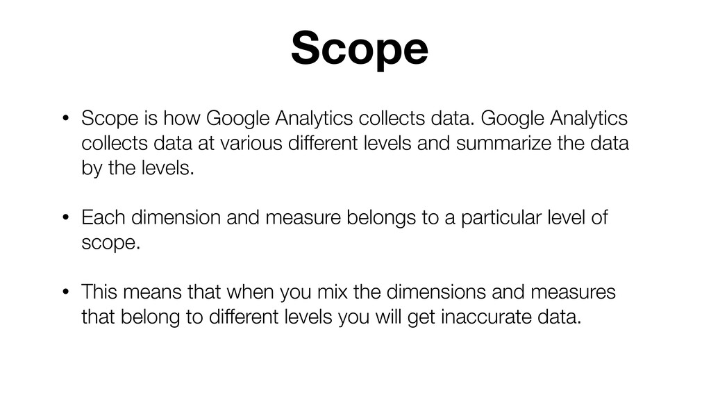 Scope • Scope is how Google Analytics collects ...