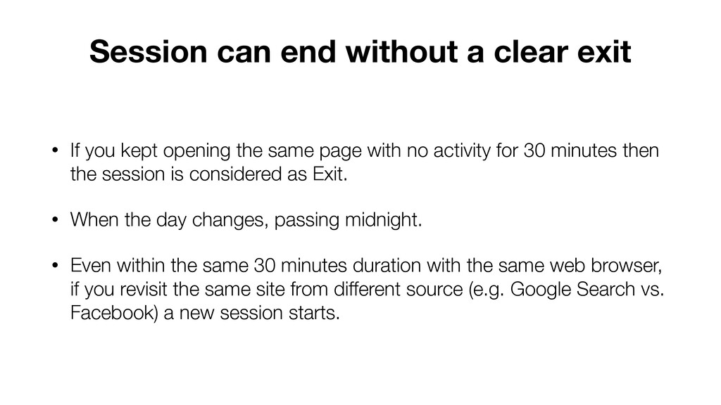 Session can end without a clear exit • If you k...