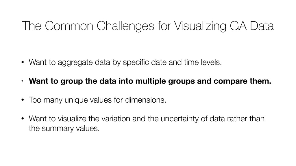 The Common Challenges for Visualizing GA Data •...