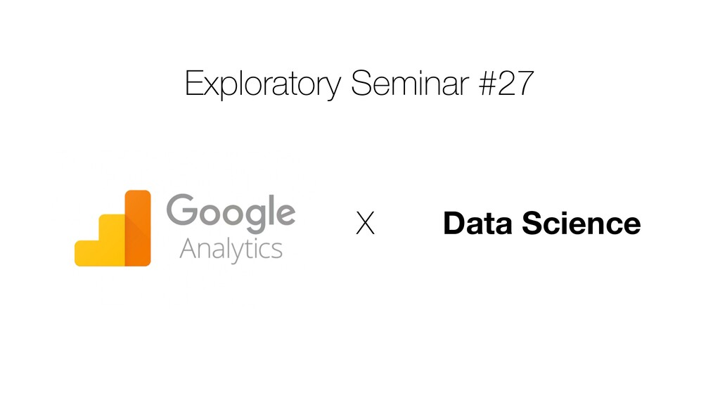 Exploratory Seminar #27 Data Science X