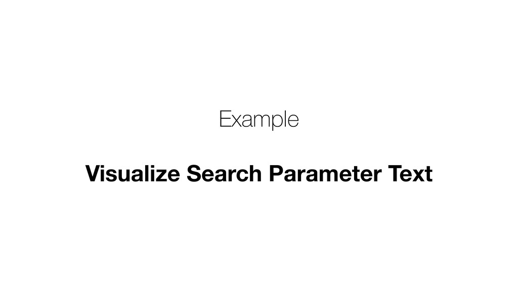 Example Visualize Search Parameter Text
