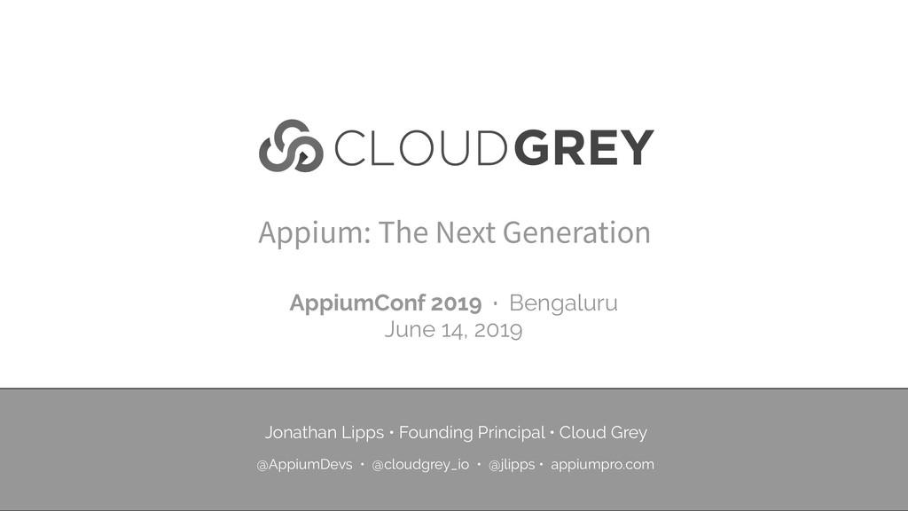 Appium: The Next Generation Jonathan Lipps • Fo...