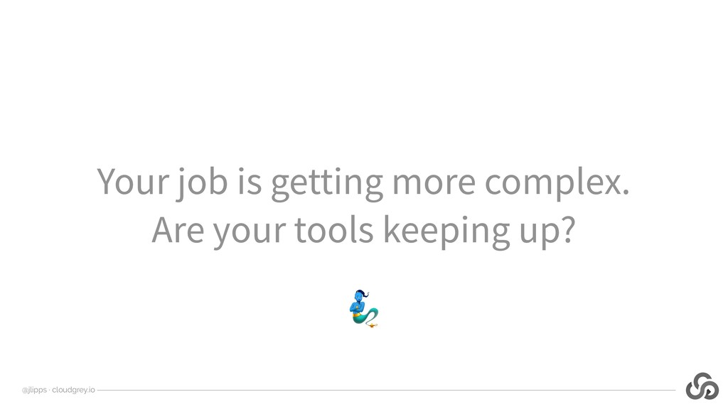 @jlipps · cloudgrey.io Your job is getting more...