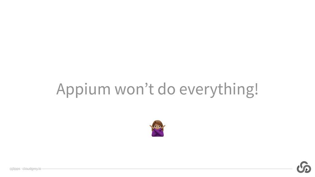 @jlipps · cloudgrey.io Appium won't do everythi...