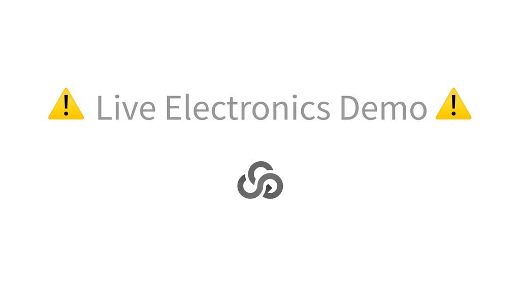 ⚠ Live Electronics Demo ⚠