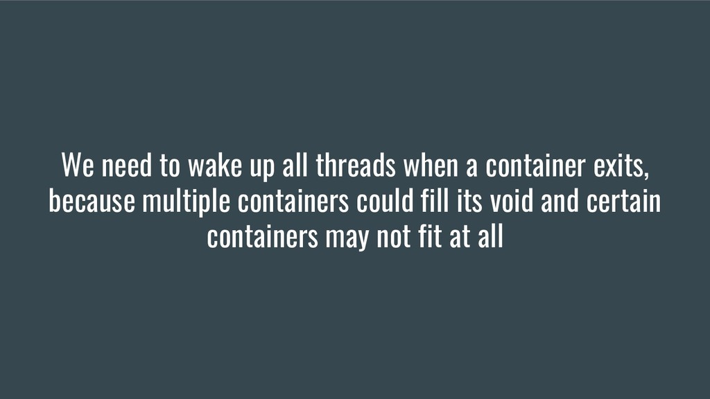 We need to wake up all threads when a container...