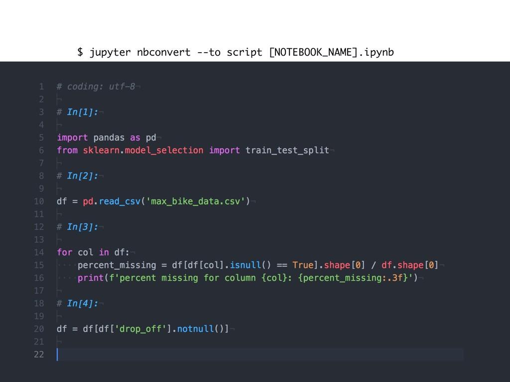 $ jupyter nbconvert --to script [NOTEBOOK_NAME]...