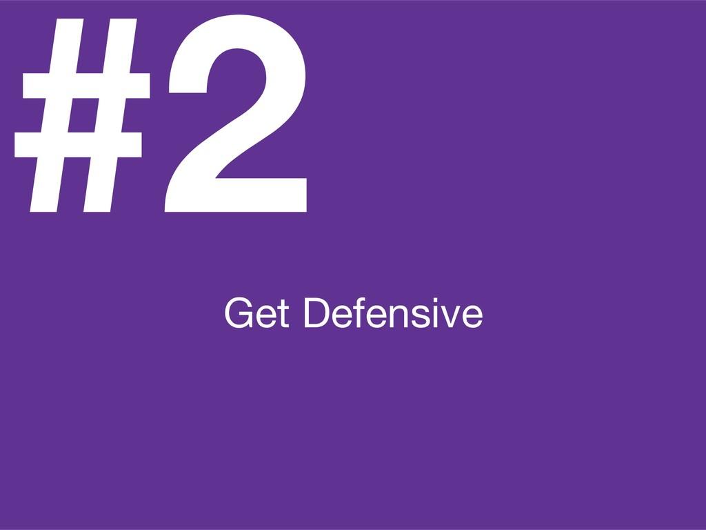 #2 Get Defensive