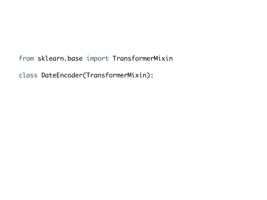 from sklearn.base import TransformerMixin class...