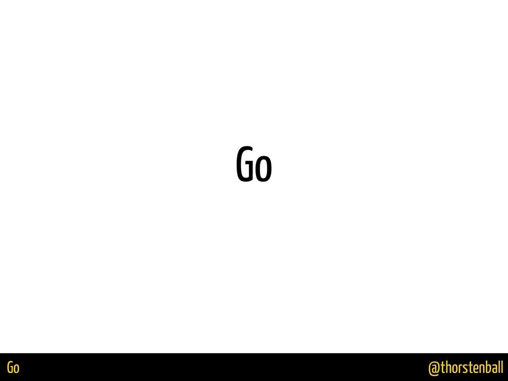 @thorstenball Go Go
