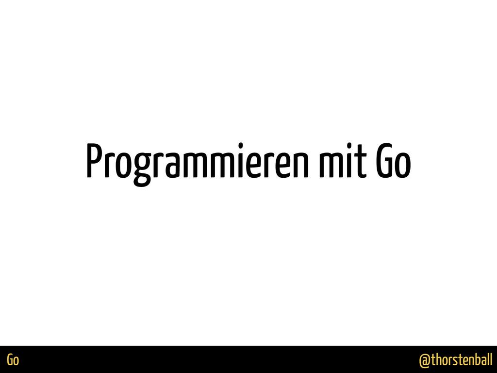 @thorstenball Go Programmieren mit Go