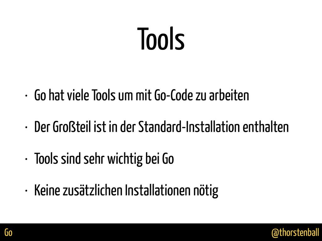 @thorstenball Go Tools • Go hat viele Tools um ...