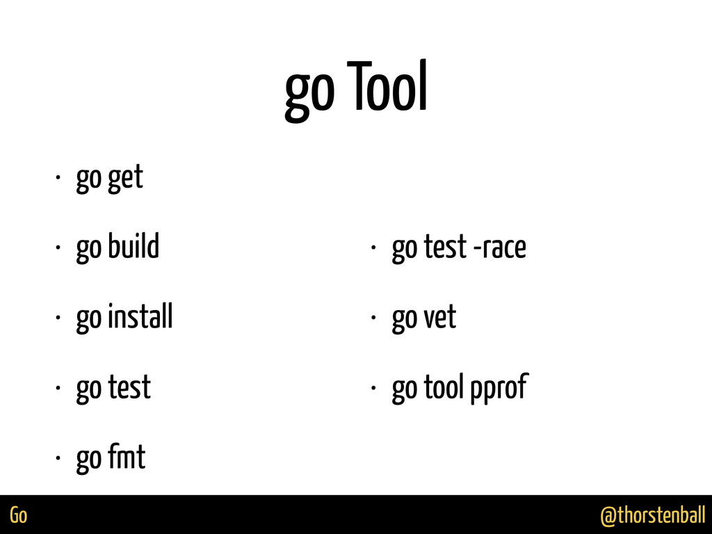 @thorstenball Go go Tool • go get • go build • ...