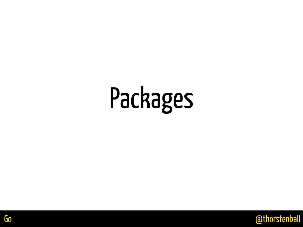 @thorstenball Go Packages