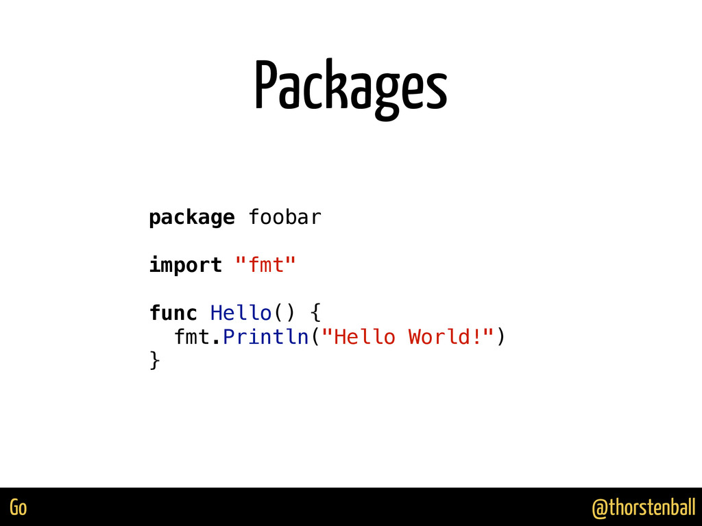 @thorstenball Go Packages package foobar import...