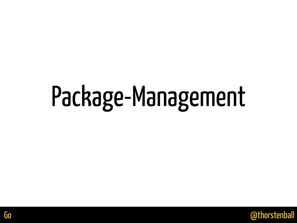 @thorstenball Go Package-Management