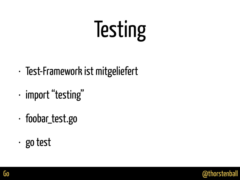 @thorstenball Go Testing • Test-Framework ist m...
