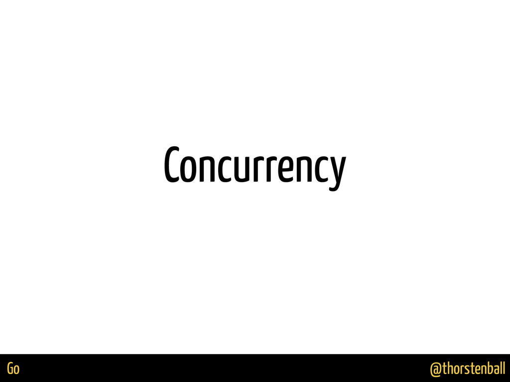@thorstenball Go Concurrency