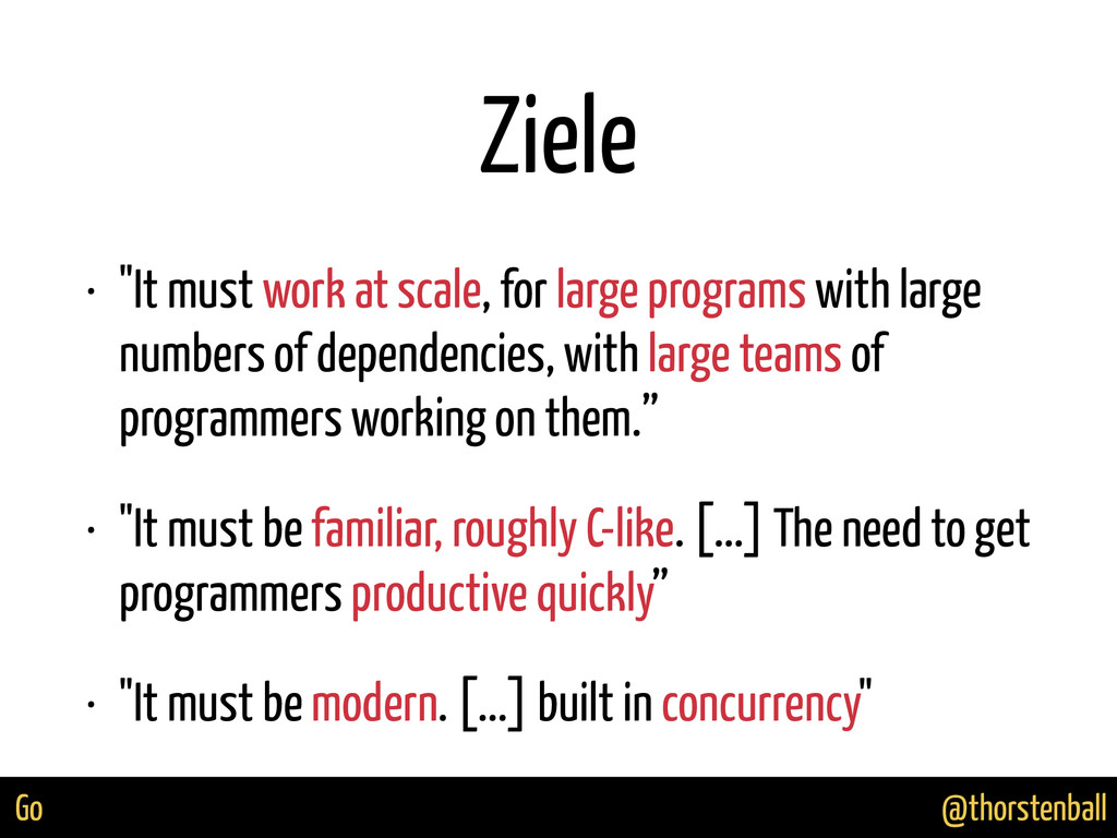 "@thorstenball Go Ziele • ""It must work at scale..."