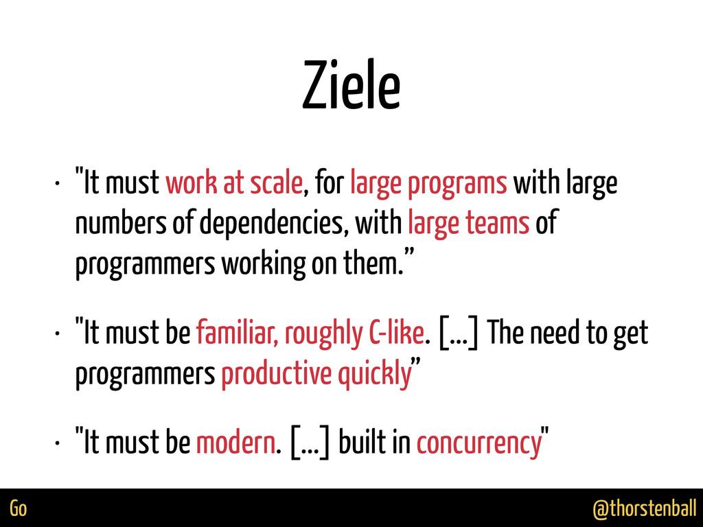 "@thorstenball Go Ziele • ""It must work at scale..."