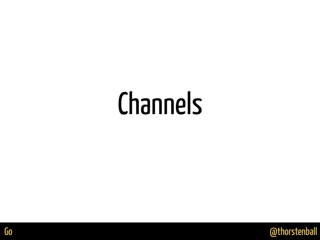 @thorstenball Go Channels