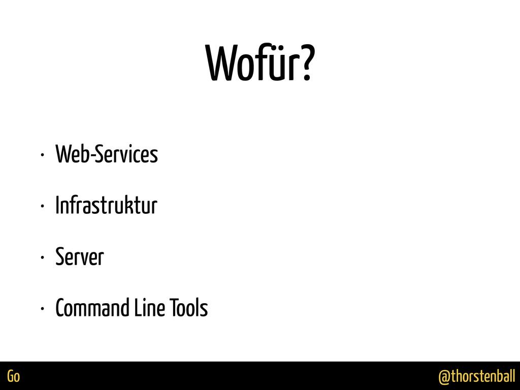 @thorstenball Go Wofür? • Web-Services • Infras...